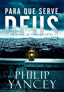 Para que serve Deus? - Philip Yancey